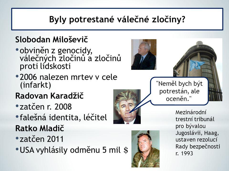Slobodan Miloševič obviněn z genocidy, válečných zločinů a zločinů proti lidskosti 2006 nalezen mrtev v cele (infarkt) Radovan Karadžič zatčen r. 2008