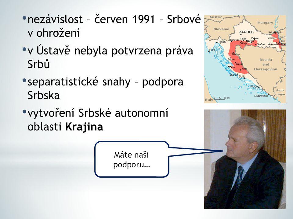 nezávislost – červen 1991 – Srbové v ohrožení v Ústavě nebyla potvrzena práva Srbů separatistické snahy – podpora Srbska vytvoření Srbské autonomní ob