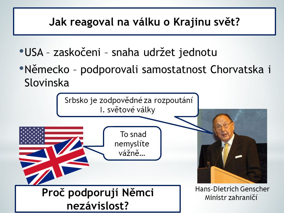 USA – zaskočeni – snaha udržet jednotu Německo – podporovali samostatnost Chorvatska i Slovinska Jak reagoval na válku o Krajinu svět? Srbsko je zodpo