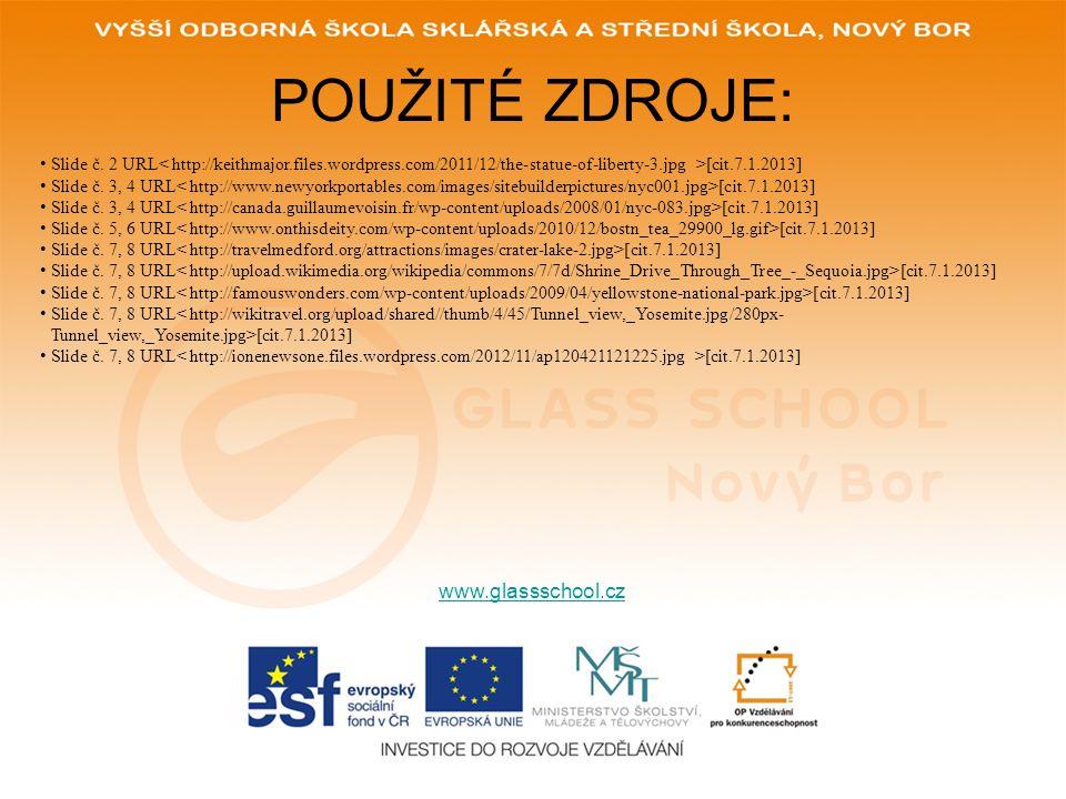 POUŽITÉ ZDROJE: www.glassschool.cz Slide č.2 URL [cit.7.1.2013] Slide č.