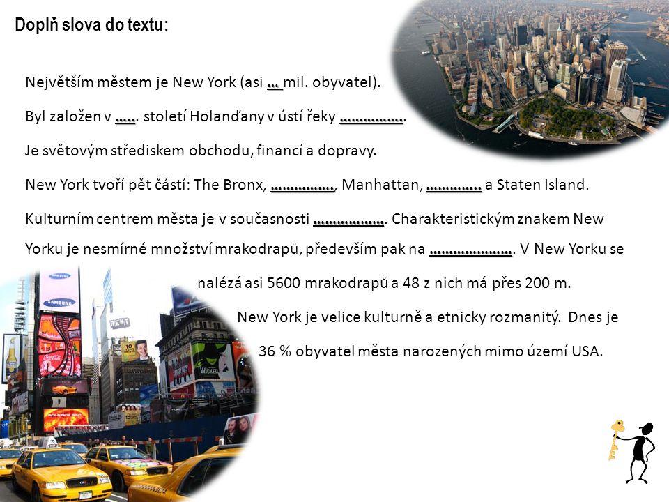 Doplň slova do textu: … Největším městem je New York (asi … mil. obyvatel). …..……………. Byl založen v …... století Holanďany v ústí řeky …………….. Je svět