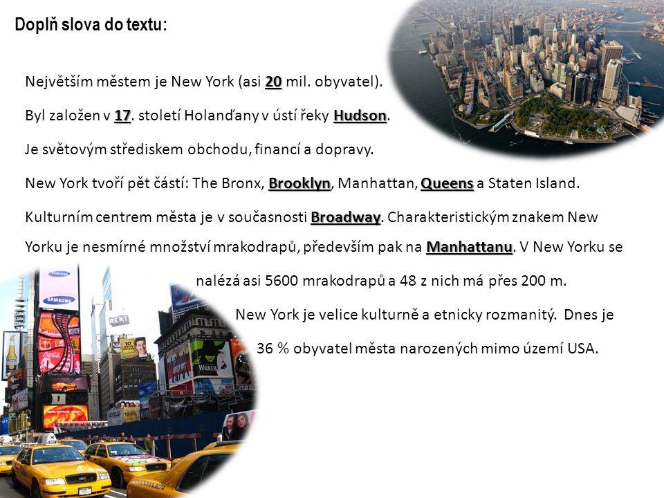 Doplň slova do textu: 20 Největším městem je New York (asi 20 mil. obyvatel). 17Hudson Byl založen v 17. století Holanďany v ústí řeky Hudson. Je svět