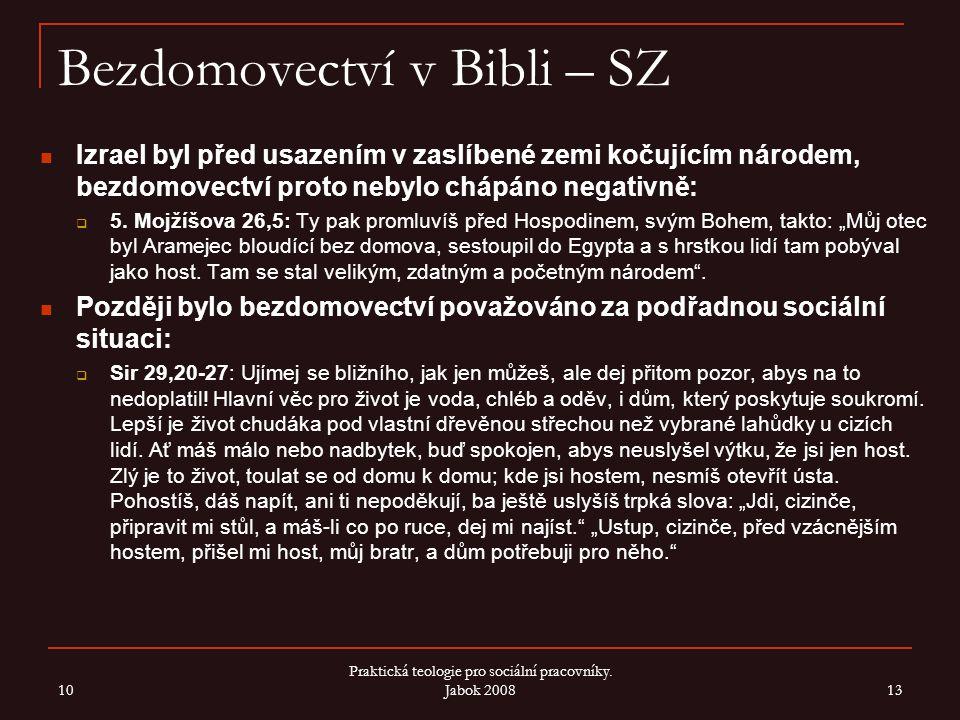 Bezdomovectví v Bibli – SZ Izrael byl před usazením v zaslíbené zemi kočujícím národem, bezdomovectví proto nebylo chápáno negativně:  5.