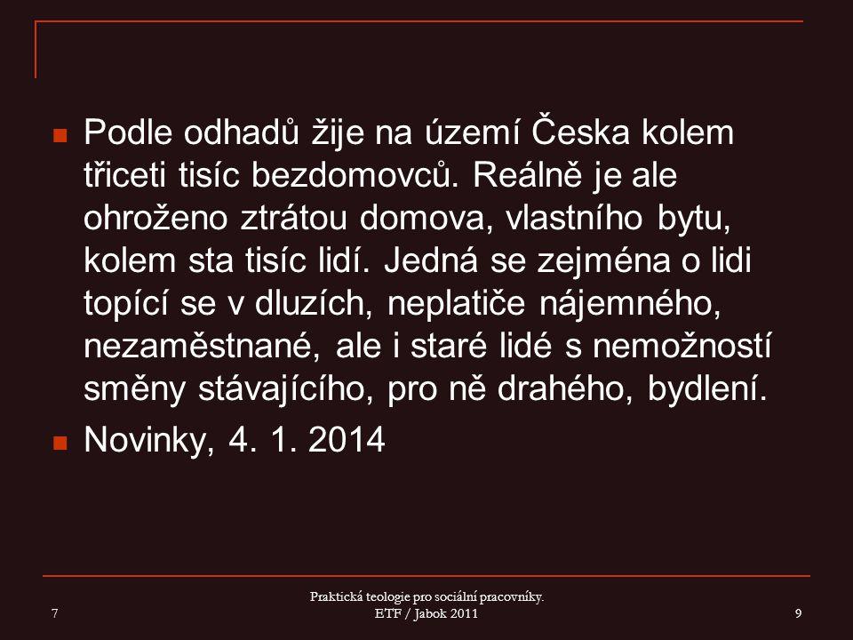 Podle odhadů žije na území Česka kolem třiceti tisíc bezdomovců.