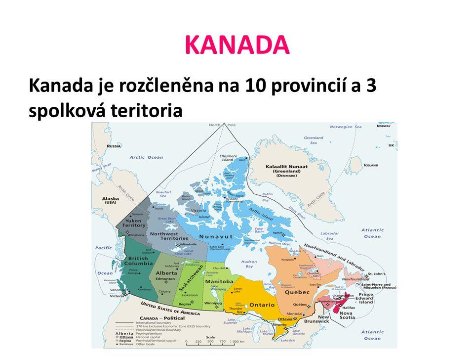 KANADA Kanada je rozčleněna na 10 provincií a 3 spolková teritoria