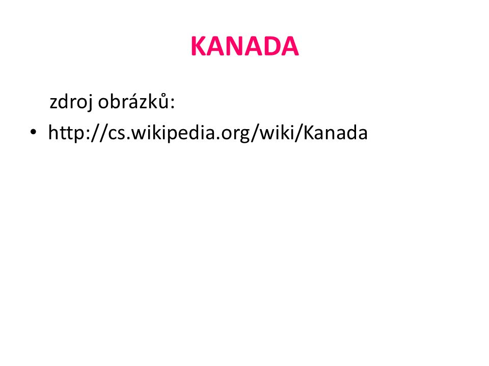 KANADA zdroj obrázků: http://cs.wikipedia.org/wiki/Kanada