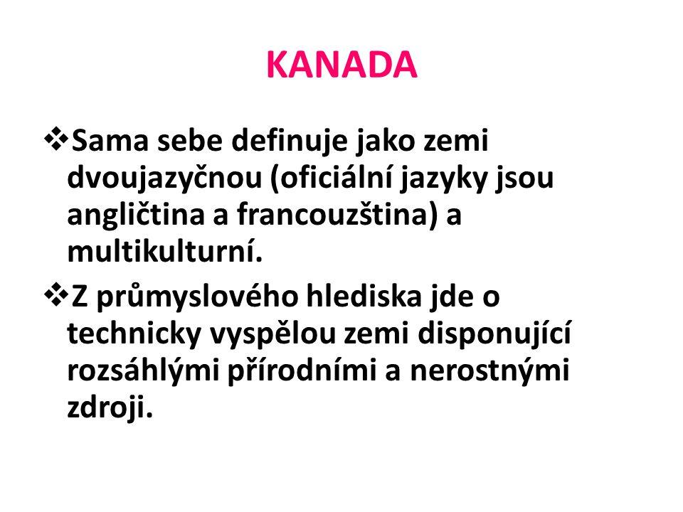 KANADA  Sama sebe definuje jako zemi dvoujazyčnou (oficiální jazyky jsou angličtina a francouzština) a multikulturní.