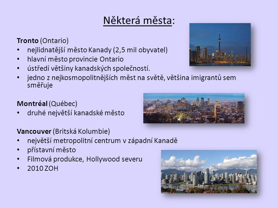 Některá města: Tronto (Ontario) nejlidnatější město Kanady (2,5 mil obyvatel) hlavní město provincie Ontario ústředí většiny kanadských společností. j