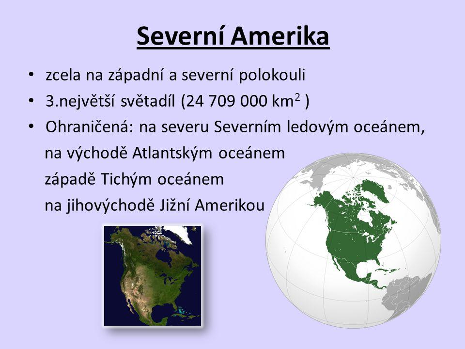 Severní Amerika zcela na západní a severní polokouli 3.největší světadíl (24 709 000 km 2 ) Ohraničená: na severu Severním ledovým oceánem, na východě
