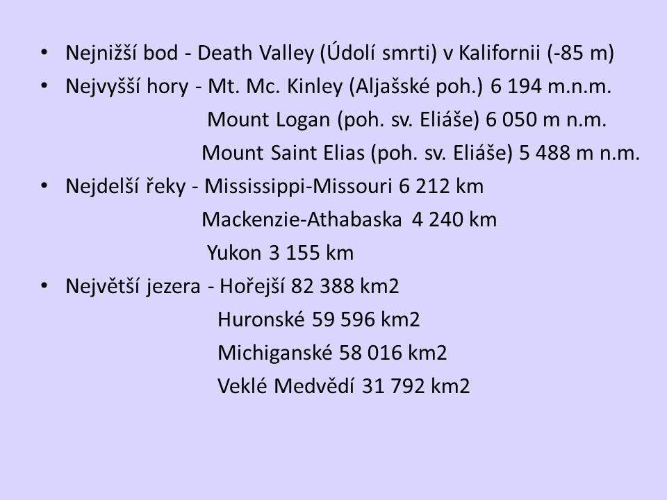 Nejnižší bod - Death Valley (Údolí smrti) v Kalifornii (-85 m) Nejvyšší hory - Mt. Mc. Kinley (Aljašské poh.) 6 194 m.n.m. Mount Logan (poh. sv. Eliáš