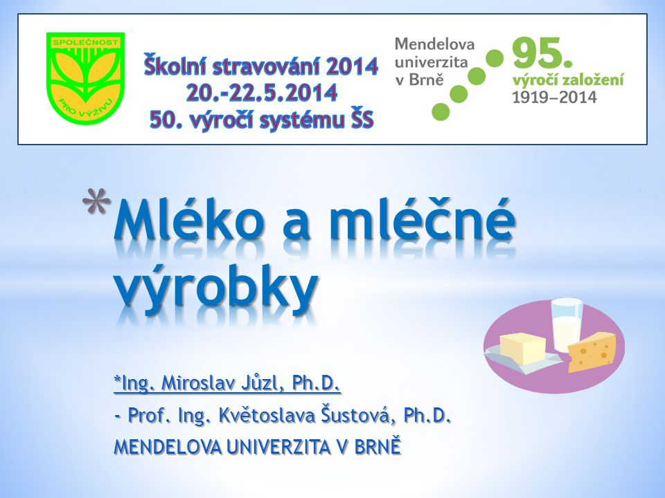 *Ing. Miroslav Jůzl, Ph.D. - Prof. Ing. Květoslava Šustová, Ph.D. MENDELOVA UNIVERZITA V BRNĚ