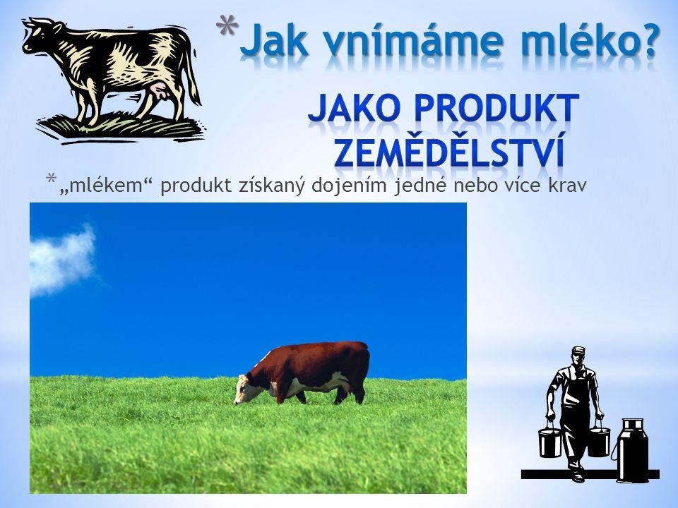 """* """"mlékem"""" produkt získaný dojením jedné nebo více krav"""