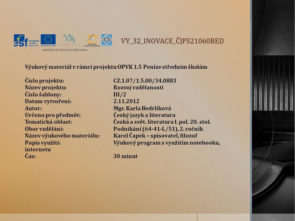 VY_32_INOVACE_ČJPS21060BED Výukový materiál v rámci projektu OPVK 1.5 Peníze středním školám Číslo projektu:CZ.1.07/1.5.00/34.0883 Název projektu:Rozvoj vzdělanosti Číslo šablony: III/2 Datum vytvoření:2.11.2012 Autor:Mgr.
