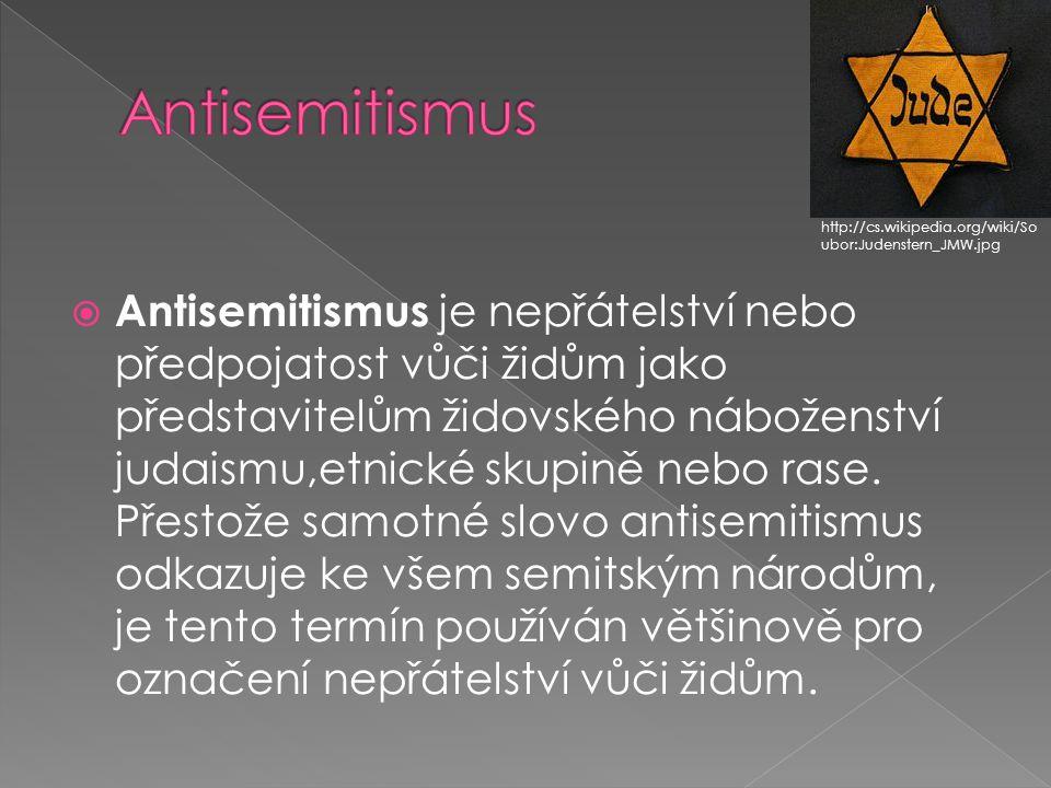  Antisemitismus je nepřátelství nebo předpojatost vůči židům jako představitelům židovského náboženství judaismu,etnické skupině nebo rase.