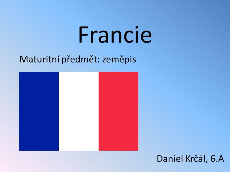 Francie Maturitní předmět: zeměpis Daniel Krčál, 6.A