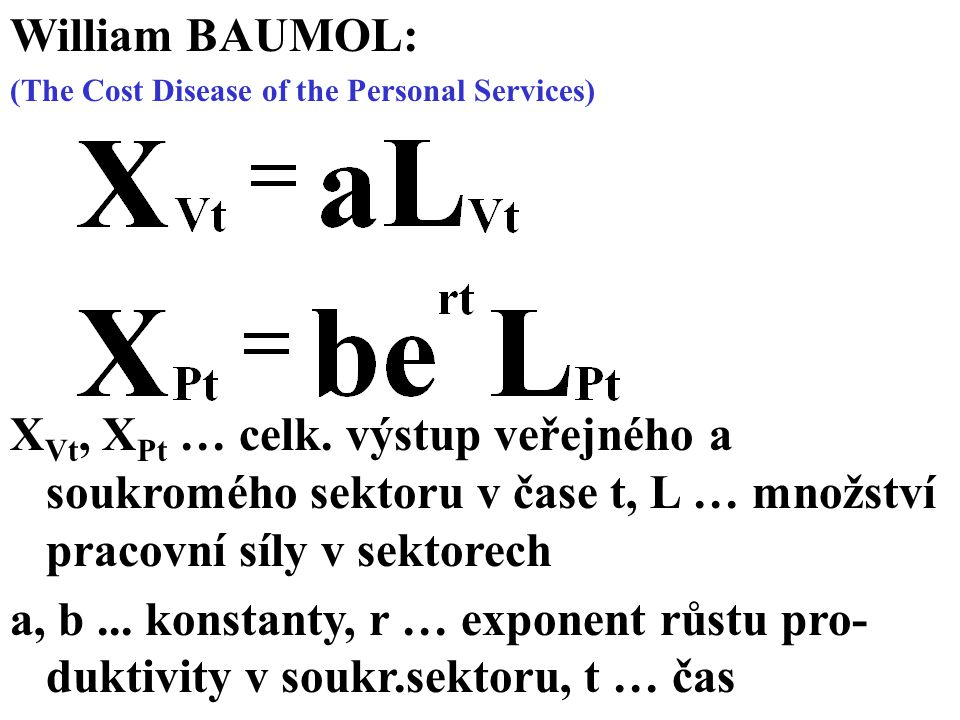 William BAUMOL: (The Cost Disease of the Personal Services) X Vt, X Pt … celk.