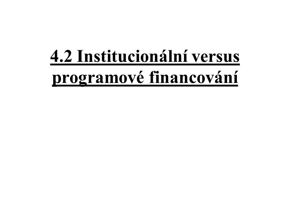 4.2 Institucionální versus programové financování