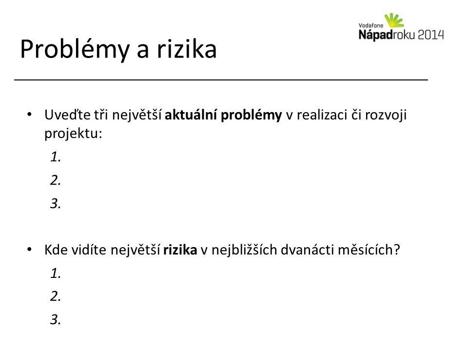 Problémy a rizika Uveďte tři největší aktuální problémy v realizaci či rozvoji projektu: 1. 2. 3. Kde vidíte největší rizika v nejbližších dvanácti mě