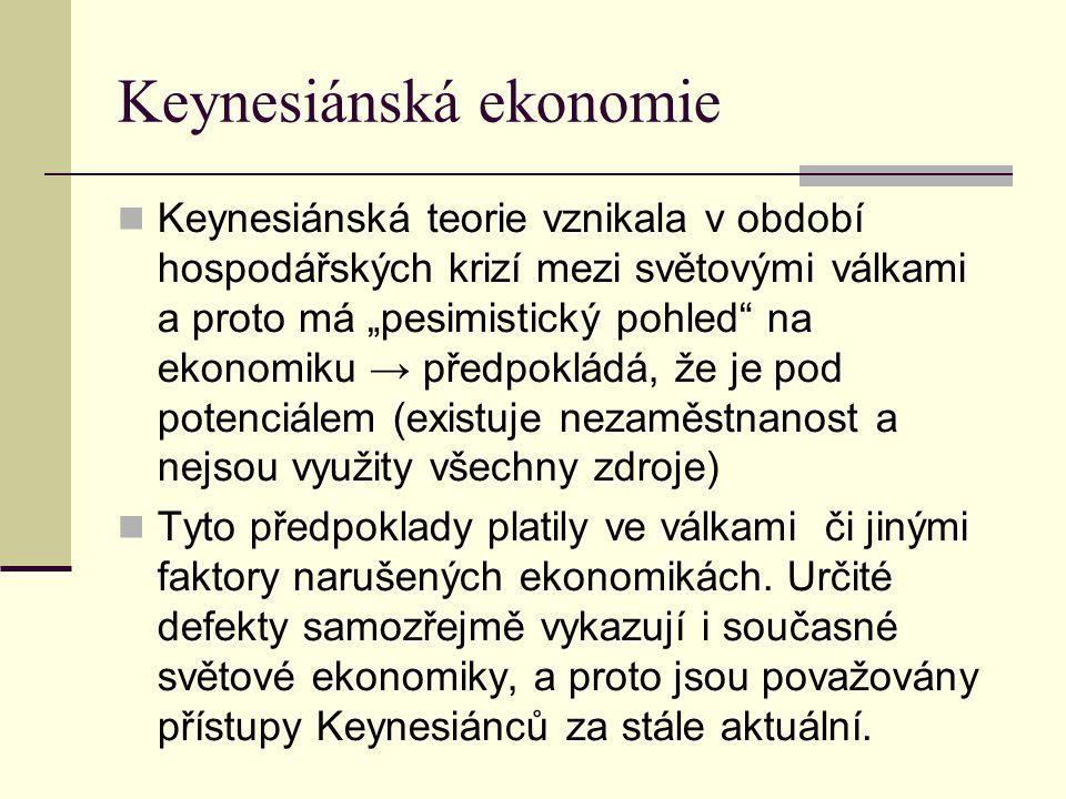 """Keynesiánská teorie vznikala v období hospodářských krizí mezi světovými válkami a proto má """"pesimistický pohled na ekonomiku → předpokládá, že je pod potenciálem (existuje nezaměstnanost a nejsou využity všechny zdroje) Tyto předpoklady platily ve válkami či jinými faktory narušených ekonomikách."""