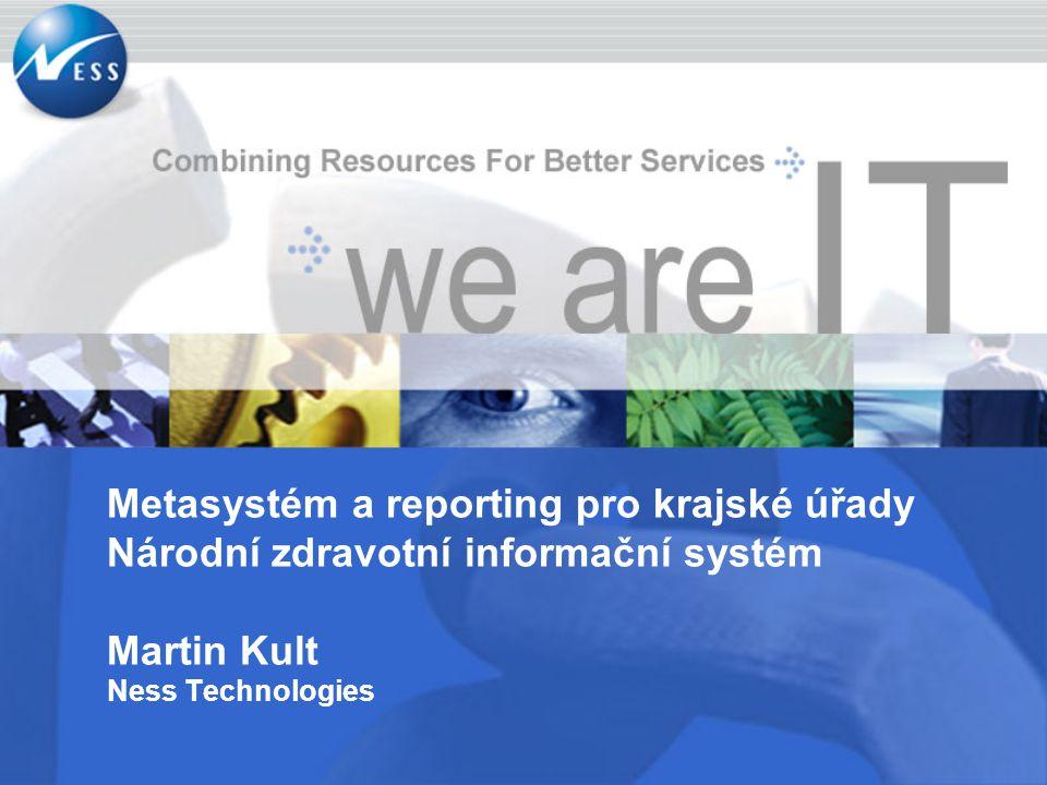 Metasystém a reporting pro krajské úřady Národní zdravotní informační systém Martin Kult Ness Technologies