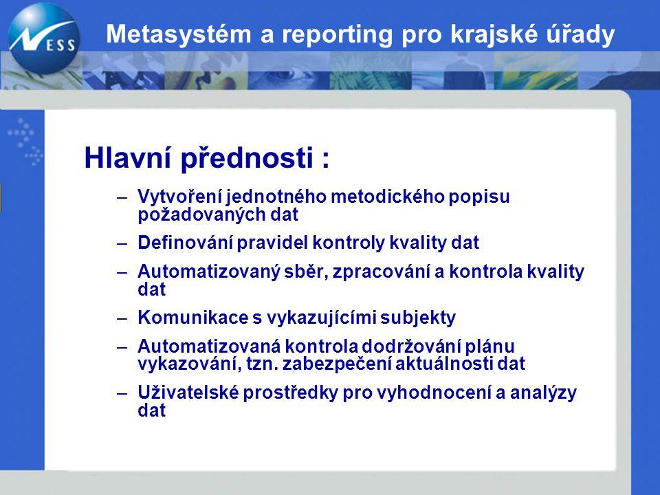 Metasystém a reporting pro krajské úřady Hlavní přednosti : –Vytvoření jednotného metodického popisu požadovaných dat –Definování pravidel kontroly kv