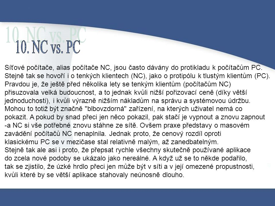 Síťové počítače, alias počítače NC, jsou často dávány do protikladu k počítačům PC. Stejně tak se hovoří i o tenkých klientech (NC), jako o protipólu