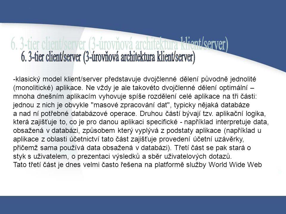 -klasický model klient/server představuje dvojčlenné dělení původně jednolité (monolitické) aplikace. Ne vždy je ale takovéto dvojčlenné dělení optimá