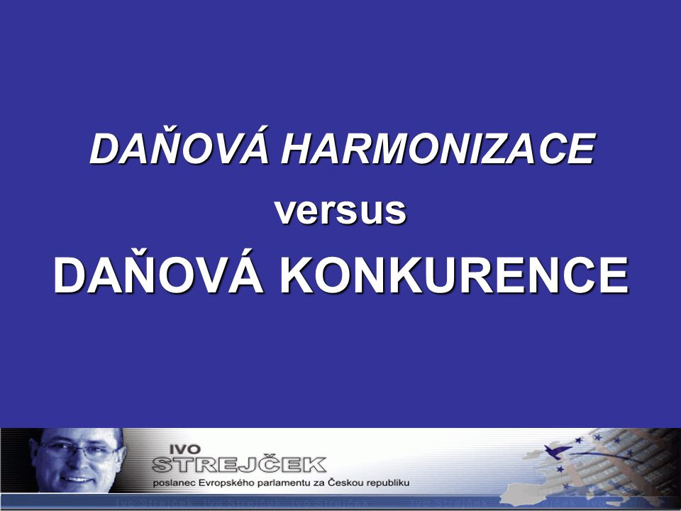 DAŇOVÁ HARMONIZACE versus DAŇOVÁ KONKURENCE