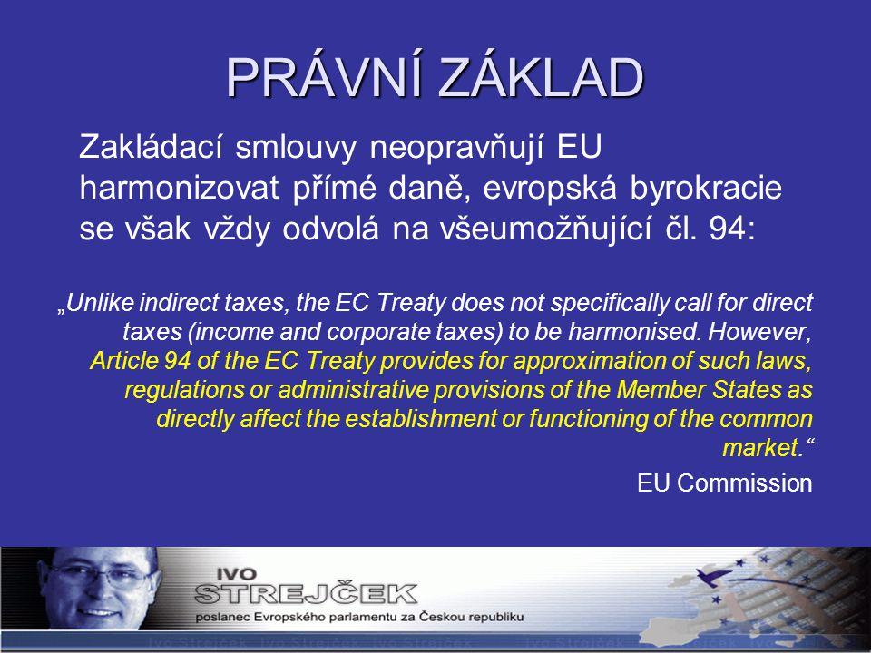PRÁVNÍ ZÁKLAD Zakládací smlouvy neopravňují EU harmonizovat přímé daně, evropská byrokracie se však vždy odvolá na všeumožňující čl.