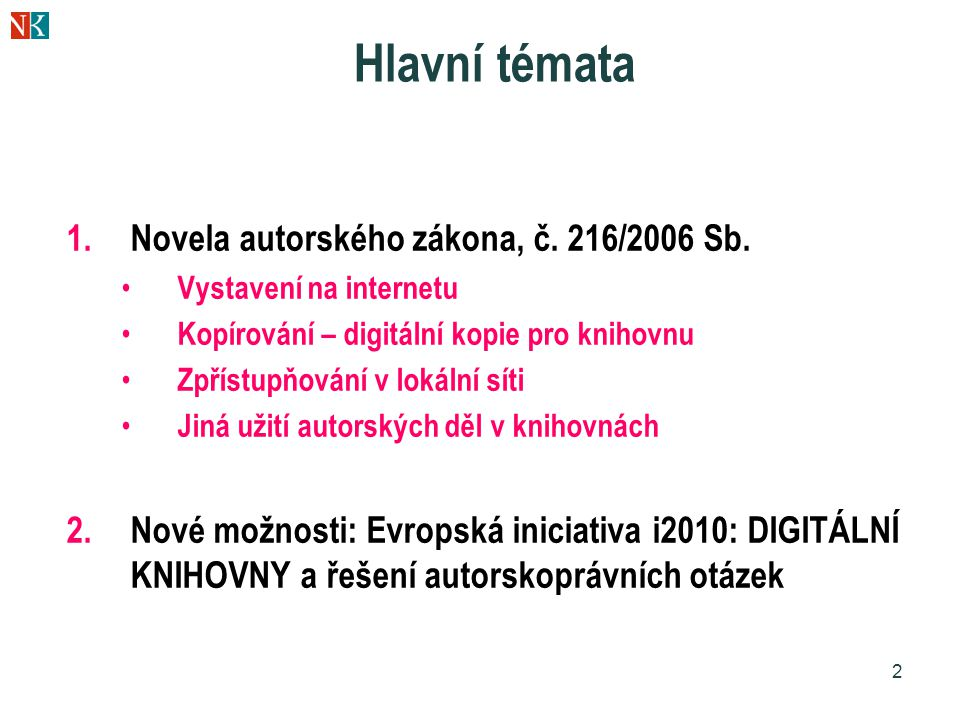 2 Hlavní témata 1.Novela autorského zákona, č. 216/2006 Sb. Vystavení na internetu Kopírování – digitální kopie pro knihovnu Zpřístupňování v lokální