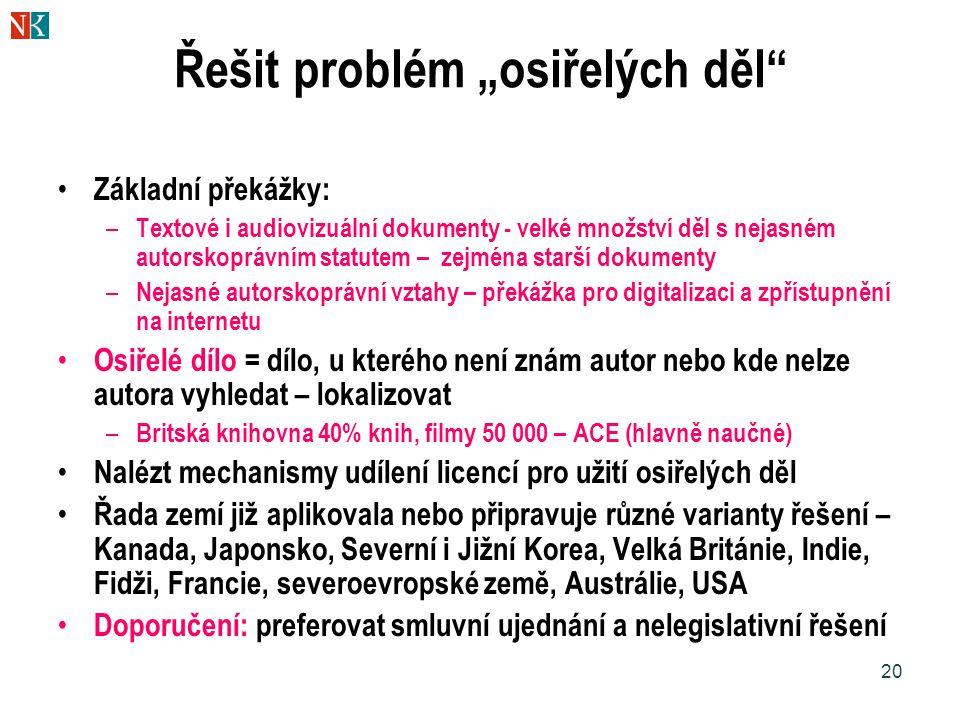 """20 Řešit problém """"osiřelých děl"""" Základní překážky: – Textové i audiovizuální dokumenty - velké množství děl s nejasném autorskoprávním statutem – zej"""