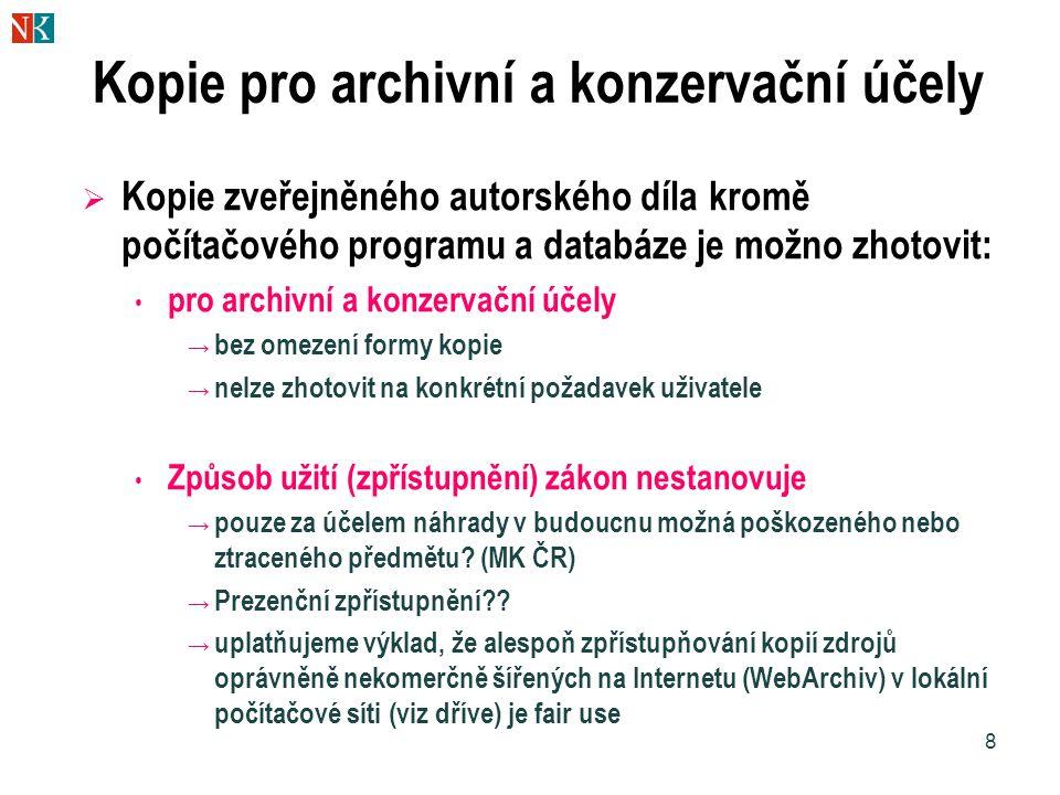 8 Kopie pro archivní a konzervační účely  Kopie zveřejněného autorského díla kromě počítačového programu a databáze je možno zhotovit: pro archivní a