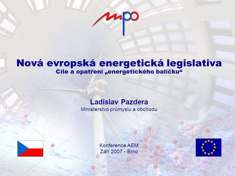 """ 2007 Ministry of Industry and Trade, Energy Department Nová evropská energetická legislativa Cíle a opatření """"energetického balíčku"""" Ladislav Pazde"""