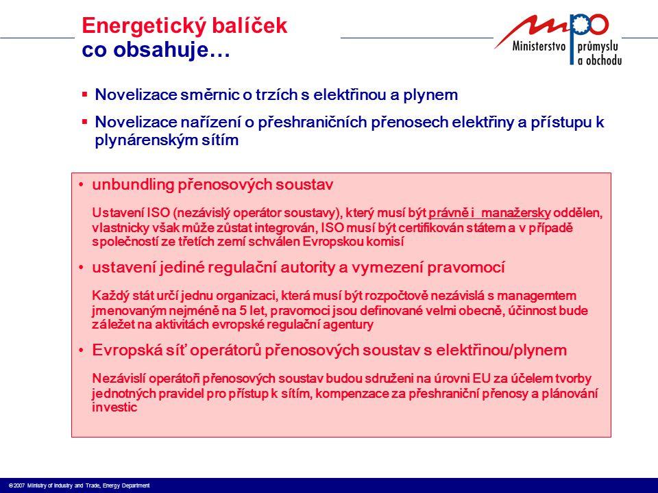  2007 Ministry of Industry and Trade, Energy Department Energetický balíček co obsahuje…  Novelizace směrnic o trzích s elektřinou a plynem  Novel