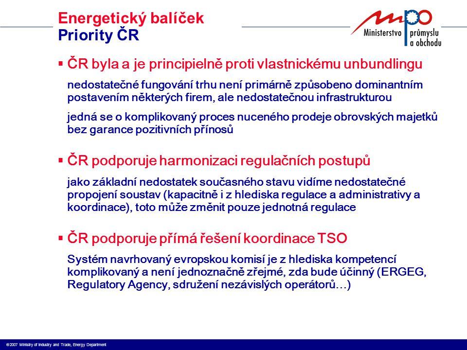  2007 Ministry of Industry and Trade, Energy Department Energetický balíček Priority ČR  ČR byla a je principielně proti vlastnickému unbundlingu n