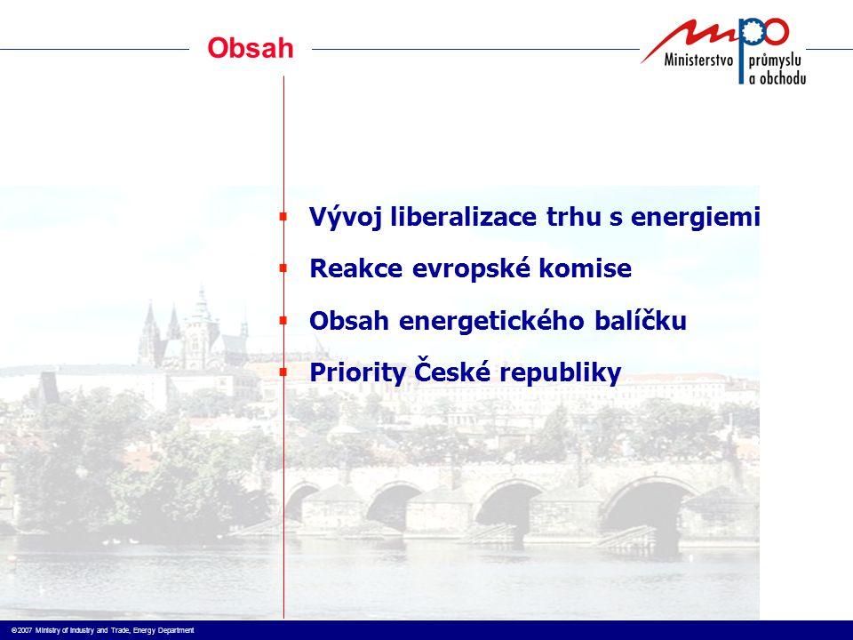  2007 Ministry of Industry and Trade, Energy Department  Vývoj liberalizace trhu s energiemi  Reakce evropské komise  Obsah energetického balíčku
