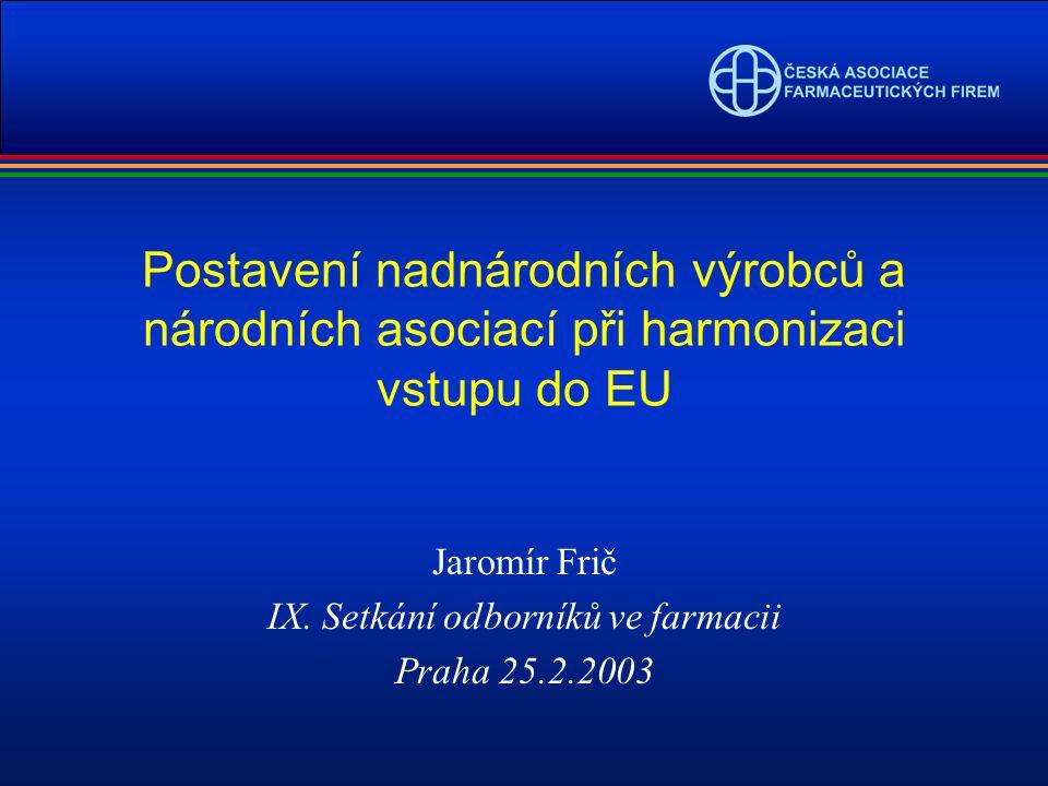 Postavení nadnárodních výrobců a národních asociací při harmonizaci vstupu do EU Jaromír Frič IX.