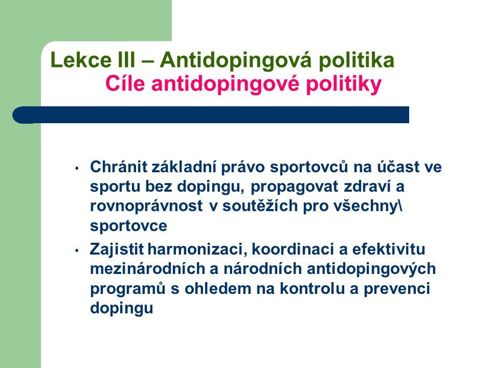 Lekce III – Antidopingová politika Cíle antidopingové politiky Chránit základní právo sportovců na účast ve sportu bez dopingu, propagovat zdraví a ro