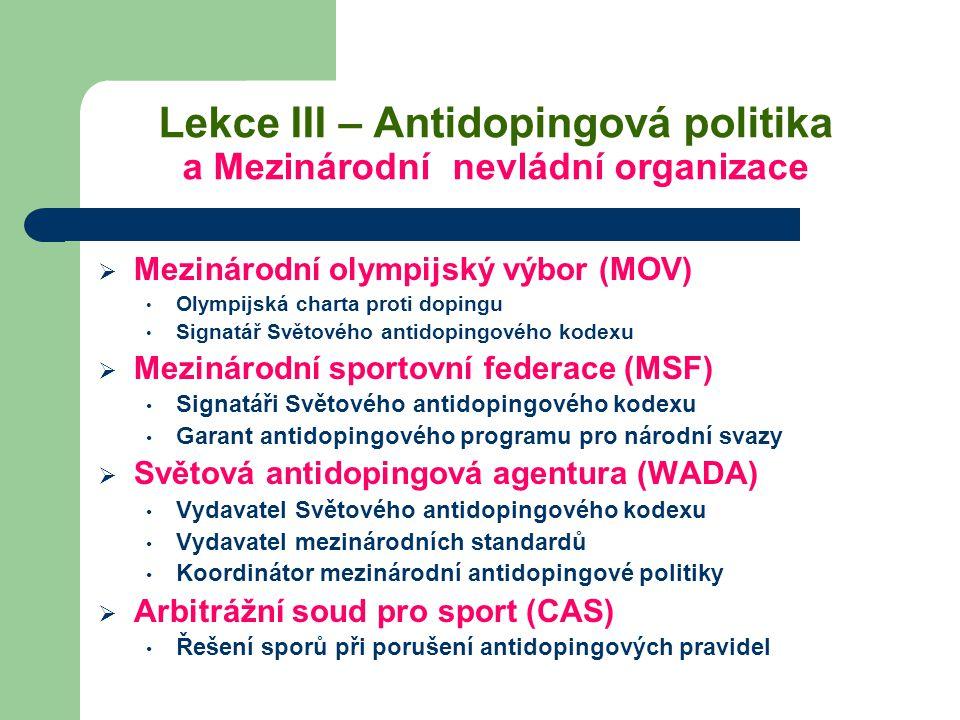 Lekce III – Antidopingová politika a Mezinárodní nevládní organizace  Mezinárodní olympijský výbor (MOV) Olympijská charta proti dopingu Signatář Svě