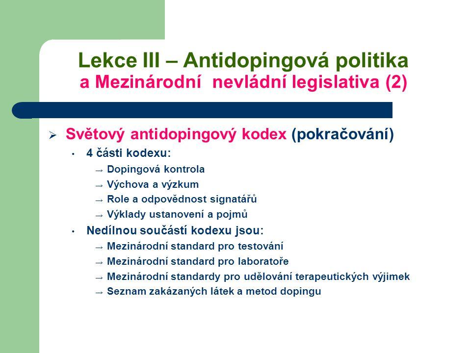 Lekce III – Antidopingová politika a Mezinárodní nevládní legislativa (2)  Světový antidopingový kodex (pokračování) 4 části kodexu: → Dopingová kont