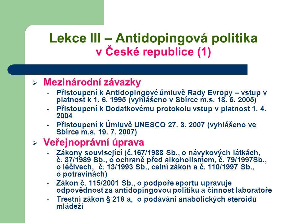 Lekce III – Antidopingová politika v České republice (1)  Mezinárodní závazky Přistoupení k Antidopingové úmluvě Rady Evropy – vstup v platnost k 1.