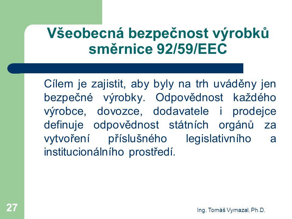 Ing. Tomáš Vymazal, Ph.D. 27 Všeobecná bezpečnost výrobků směrnice 92/59/EEC Cílem je zajistit, aby byly na trh uváděny jen bezpečné výrobky. Odpovědn