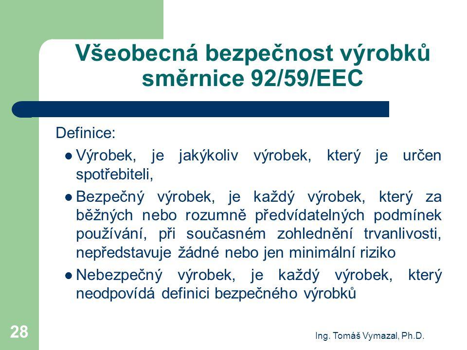 Ing. Tomáš Vymazal, Ph.D. 28 Všeobecná bezpečnost výrobků směrnice 92/59/EEC Definice: Výrobek, je jakýkoliv výrobek, který je určen spotřebiteli, Bez