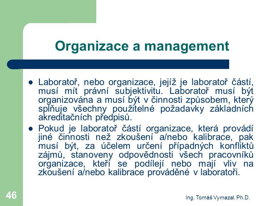 Ing. Tomáš Vymazal, Ph.D. 46 Organizace a management Laboratoř, nebo organizace, jejíž je laboratoř částí, musí mít právní subjektivitu. Laboratoř mus