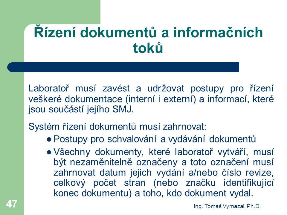 Ing. Tomáš Vymazal, Ph.D. 47 Řízení dokumentů a informačních toků Laboratoř musí zavést a udržovat postupy pro řízení veškeré dokumentace (interní i e