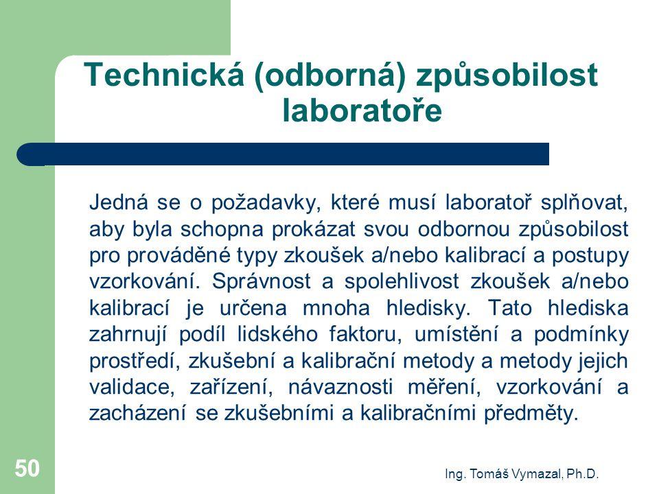 Ing. Tomáš Vymazal, Ph.D. 50 Technická (odborná) způsobilost laboratoře Jedná se o požadavky, které musí laboratoř splňovat, aby byla schopna prokázat