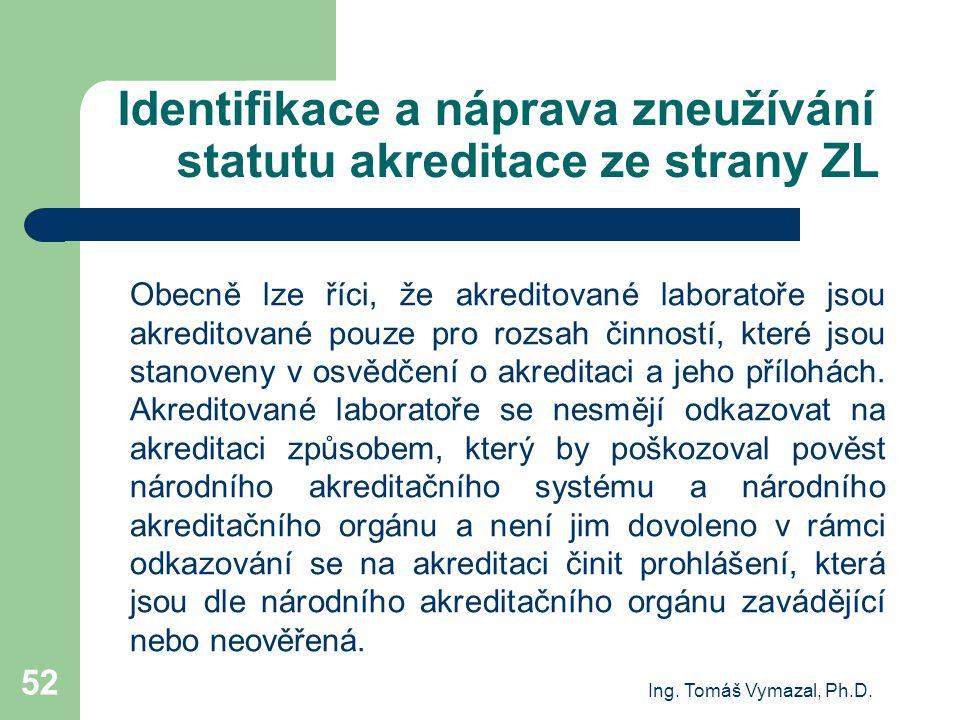 Ing. Tomáš Vymazal, Ph.D. 52 Identifikace a náprava zneužívání statutu akreditace ze strany ZL Obecně lze říci, že akreditované laboratoře jsou akredi