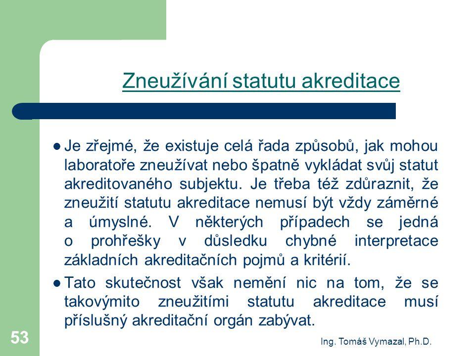 Ing. Tomáš Vymazal, Ph.D. 53 Zneužívání statutu akreditace Je zřejmé, že existuje celá řada způsobů, jak mohou laboratoře zneužívat nebo špatně vyklád