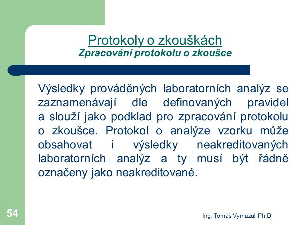 Ing. Tomáš Vymazal, Ph.D. 54 Protokoly o zkouškách Zpracování protokolu o zkoušce Výsledky prováděných laboratorních analýz se zaznamenávají dle defin