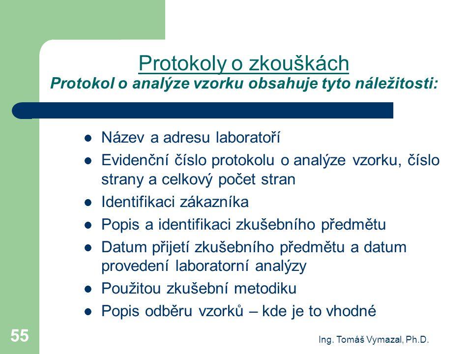 Ing. Tomáš Vymazal, Ph.D. 55 Protokoly o zkouškách Protokol o analýze vzorku obsahuje tyto náležitosti: Název a adresu laboratoří Evidenční číslo prot